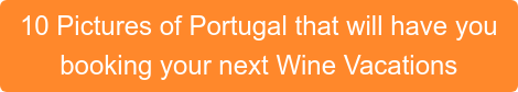 10 Pictures of Portugal that will have you  booking your next Wine Vacations